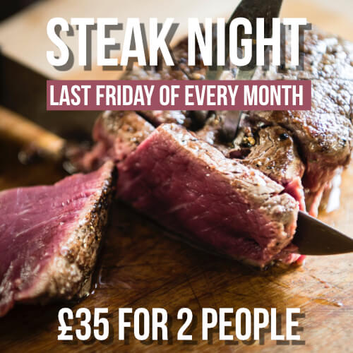 Steak Night - last Friday of every month. £35 for 2 people